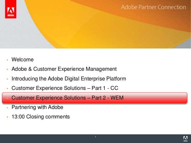 Agenda   Welcome   Adobe & Customer Experience Management   Introducing the Adobe Digital Enterprise Platform   Custom...