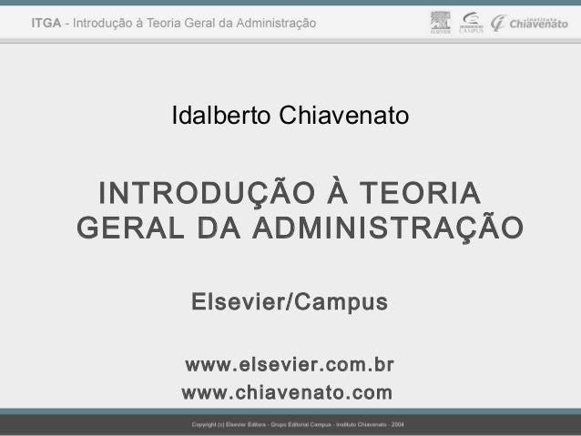 Idalberto Chiavenato  INTRODUÇÃO À TEORIA  GERAL DA ADMINISTRAÇÃO  Elsevier/Campus  www.elsevier.com.br  www.chiavenato.co...