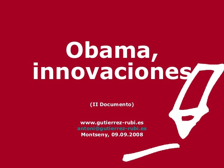 Obama, innovaciones (II Documento) www.gutierrez-rubi.es [email_address] Montseny, 09.09.2008