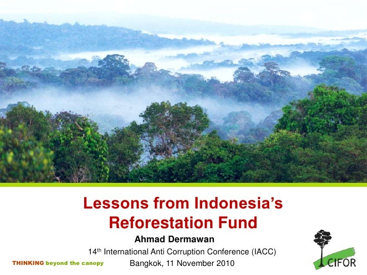 Lessons from Indonesia's Reforestation Fund<br />Ahmad Dermawan<br />14th International Anti Corruption Conference (IACC)<...