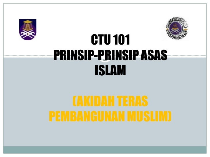 CTU 101PRINSIP-PRINSIP ASAS       ISLAM   (AKIDAH TERASPEMBANGUNAN MUSLIM)