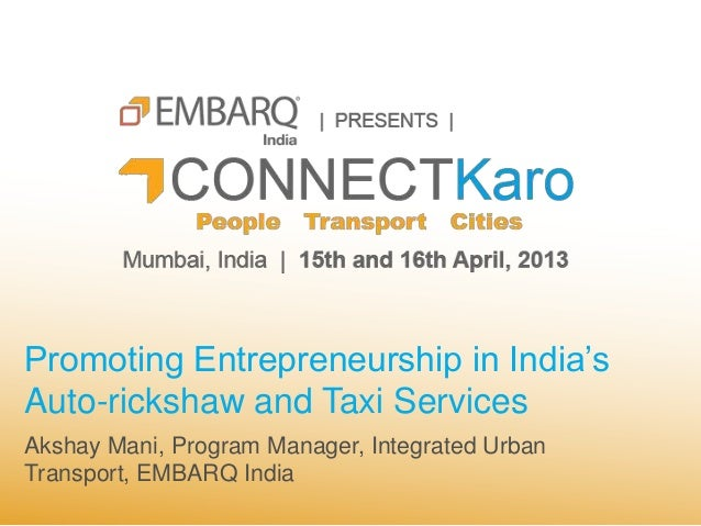 Promoting Entrepreneurship in India'sAuto-rickshaw and Taxi ServicesAkshay Mani, Program Manager, Integrated UrbanTranspor...