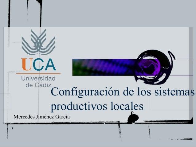 Configuración de los sistemas               productivos localesMercedes Jiménez García