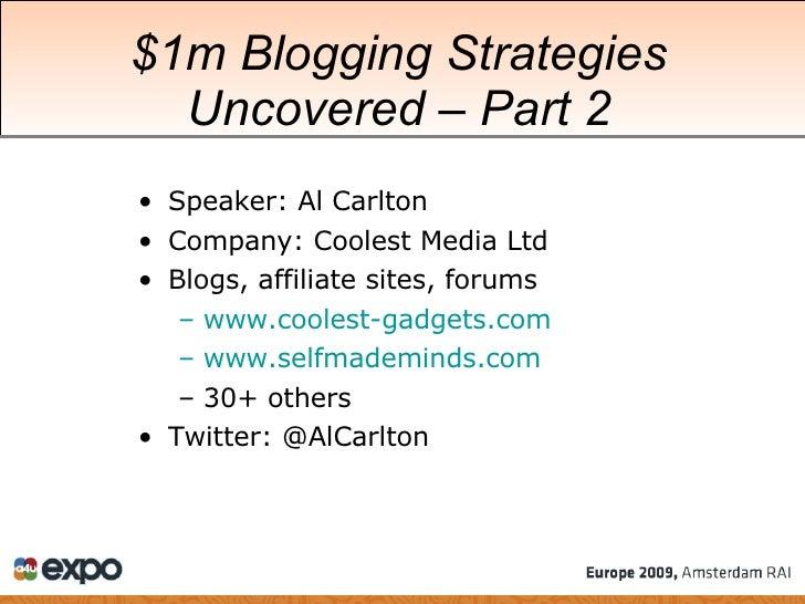 $1m Blogging Strategies Uncovered  –  Part 2 <ul><li>Speaker: Al Carlton </li></ul><ul><li>Company: Coolest Media Ltd </li...