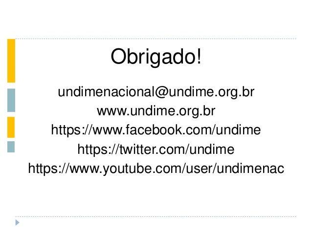 Obrigado! undimenacional@undime.org.br www.undime.org.br https://www.facebook.com/undime https://twitter.com/undime https:...