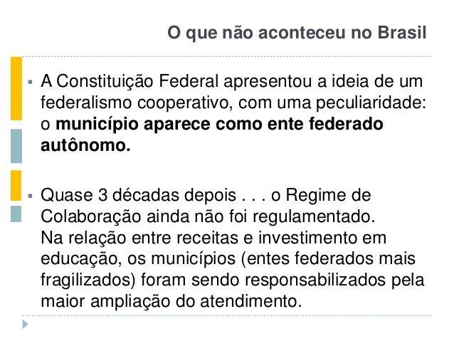 O que não aconteceu no Brasil  A Constituição Federal apresentou a ideia de um federalismo cooperativo, com uma peculiari...