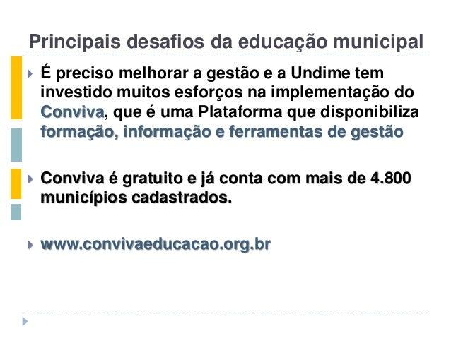 Principais desafios da educação municipal  É preciso melhorar a gestão e a Undime tem investido muitos esforços na implem...