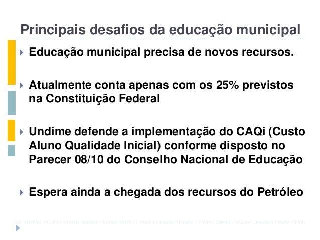 Principais desafios da educação municipal  Educação municipal precisa de novos recursos.  Atualmente conta apenas com os...