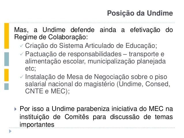 Mas, a Undime defende ainda a efetivação do Regime de Colaboração:  Criação do Sistema Articulado de Educação;  Pactuaçã...