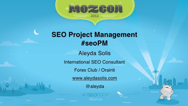 SEO Project Management       #seoPM         Aleyda Solis   International SEO Consultant       Forex Club / Orainti      ww...