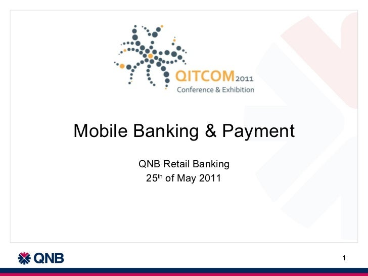 Mobile Banking & Payment QNB Retail Banking 25 th  of May 2011