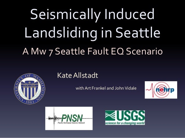 Seismically InducedLandsliding in SeattleA Mw 7 Seattle Fault EQ Scenario       Kate Allstadt            with Art Frankel ...