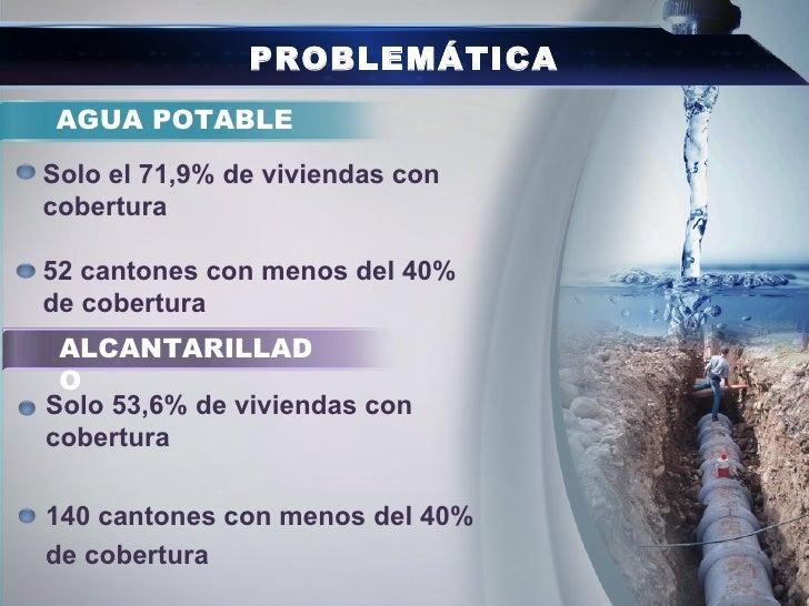 PROBLEMÁTICA AGUA POTABLESolo el 71,9% de viviendas concobertura52 cantones con menos del 40%de cobertura ALCANTARILLAD OS...