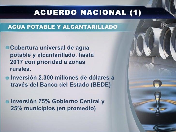 ACUERDO NACIONAL (1)AGUA POTABLE Y ALCANTARILLADOCobertura universal de aguapotable y alcantarillado, hasta2017 con priori...