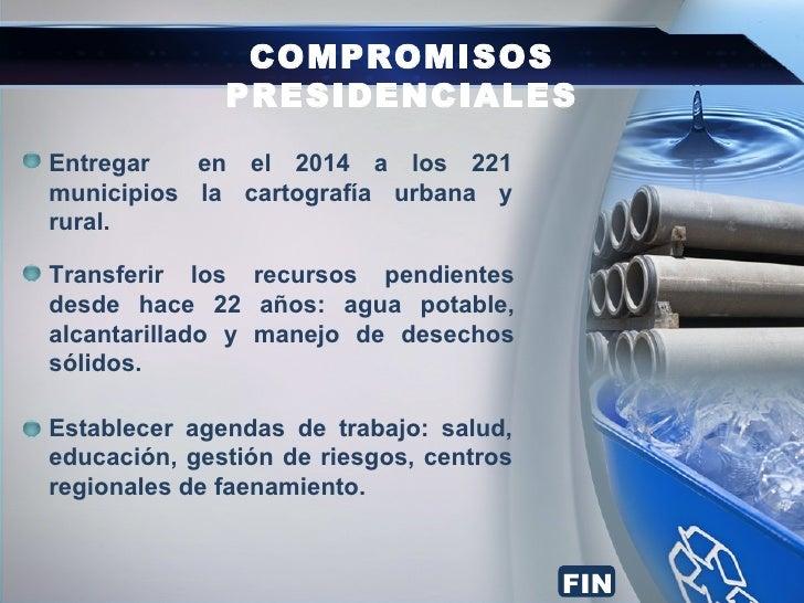 COMPROMISOS              PRESIDENCIALESEntregar   en el 2014 a los 221municipios la cartografía urbana yrural.Transferir l...