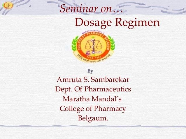 Seminar on…   Dosage Regimen         ByAmruta S. SambarekarDept. Of Pharmaceutics  Maratha Mandal's College of Pharmacy   ...