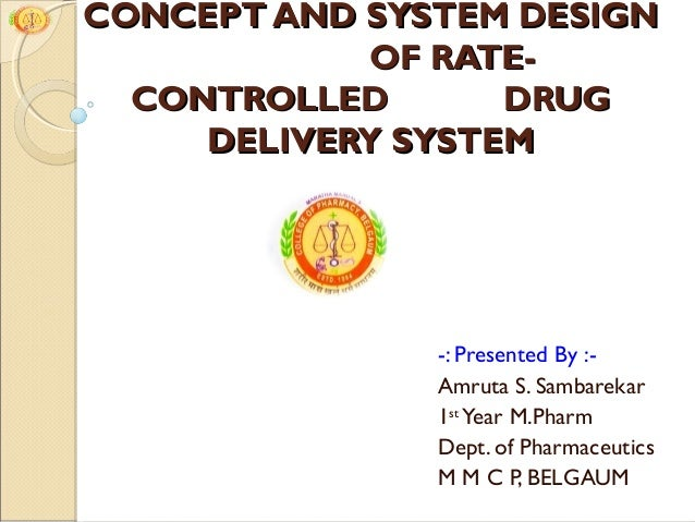 CONCEPT AND SYSTEM DESIGN            OF RATE-  CONTROLLED       DRUG     DELIVERY SYSTEM               -: Presented By :- ...