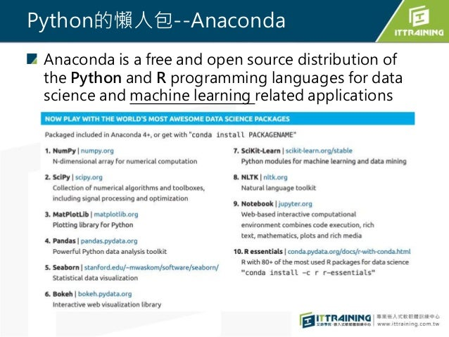 Python的懶人包--Anaconda Anaconda is a free and open source distribution of the Python and R programming languages for data sc...