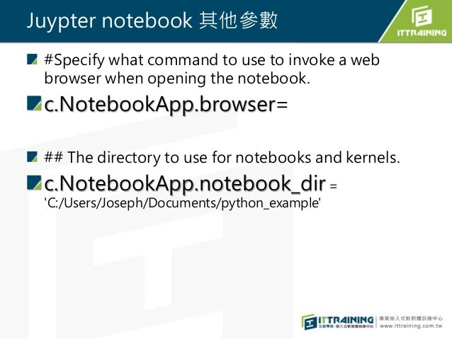 Juypter notebook 其他參數 #Specify what command to use to invoke a web browser when opening the notebook. c.NotebookApp.browse...