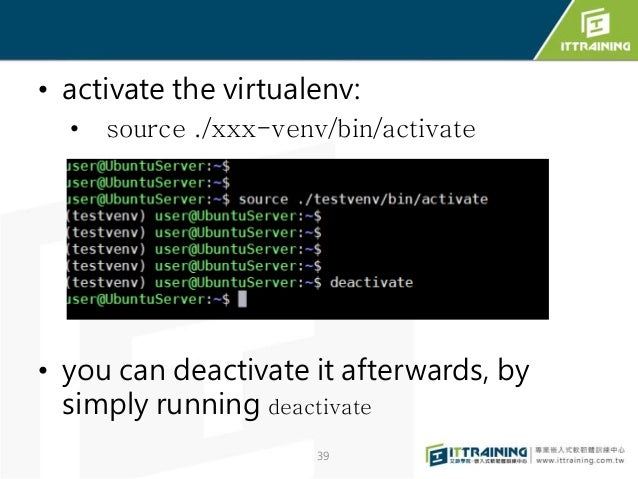 • activate the virtualenv: • source ./xxx-venv/bin/activate • you can deactivate it afterwards, by simply running deactiva...