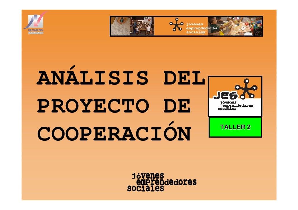 ANÁLISIS DEL PROYECTO DE                TALLER 2 COOPERACIÓN
