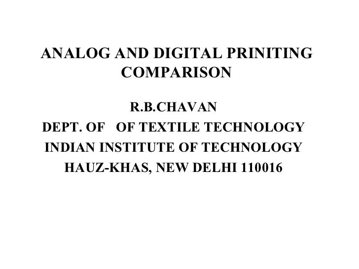 ANALOG AND DIGITAL PRINITING COMPARISON R.B.CHAVAN DEPT. OF  OF TEXTILE TECHNOLOGY INDIAN INSTITUTE OF TECHNOLOGY HAUZ-KHA...