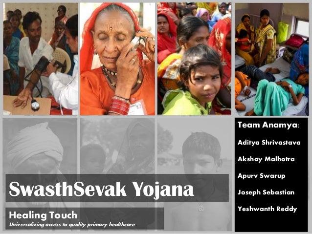 SwasthSevak Yojana Team Anamya: Aditya Shrivastava Akshay Malhotra Apurv Swarup Joseph Sebastian Yeshwanth Reddy Healing T...