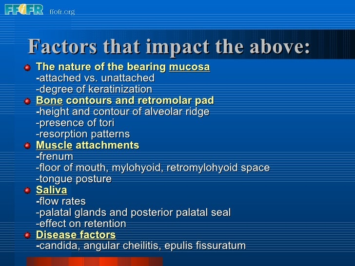 Factors that impact the above: <ul><li>The nature of the bearing  mucosa </li></ul><ul><li>- attached vs. unattached </li>...