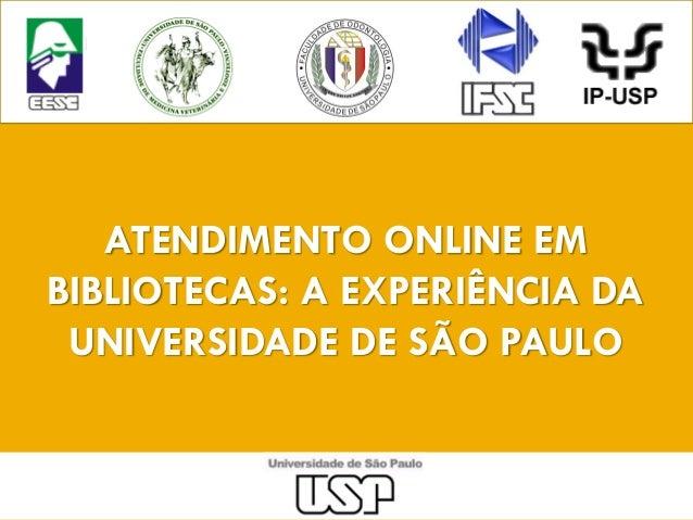 ATENDIMENTO ONLINE EM BIBLIOTECAS: A EXPERIÊNCIA DA UNIVERSIDADE DE SÃO PAULO