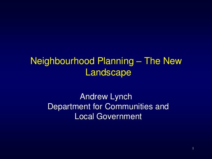 Neighbourhood Planning – The New           Landscape          Andrew Lynch   Department for Communities and         Local ...