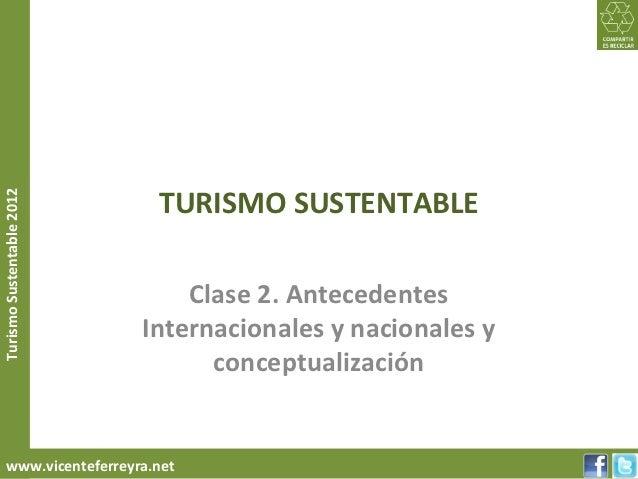 TURISMO SUSTENTABLETurismo Sustentable 2012                               Clase 2. Antecedentes                           ...