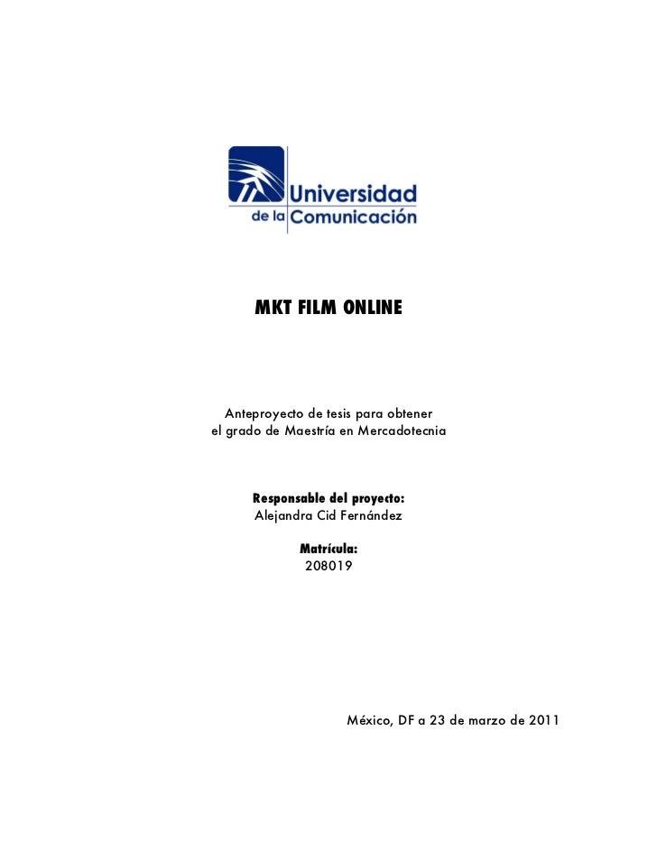 MKT FILM ONLINE   Anteproyecto de tesis para obtenerel grado de Maestría en Mercadotecnia      Responsable del proyecto:  ...