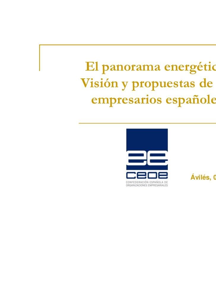 El panorama energético:Visión y propuestas de los empresarios españoles                  Ávilés, 02/06/11                 ...