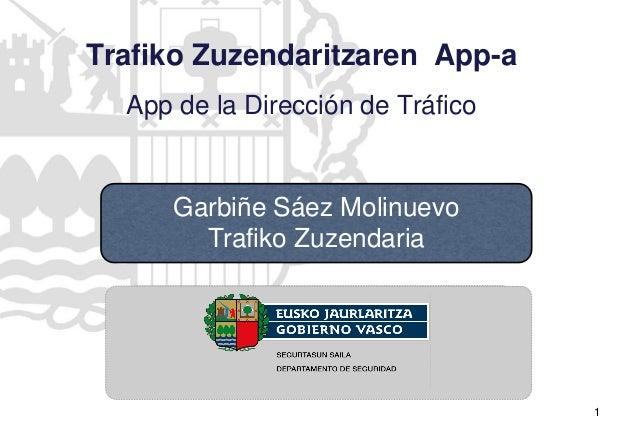 1 Trafiko Zuzendaritzaren App-a App de la Dirección de Tráfico Garbiñe Sáez Molinuevo Trafiko Zuzendaria
