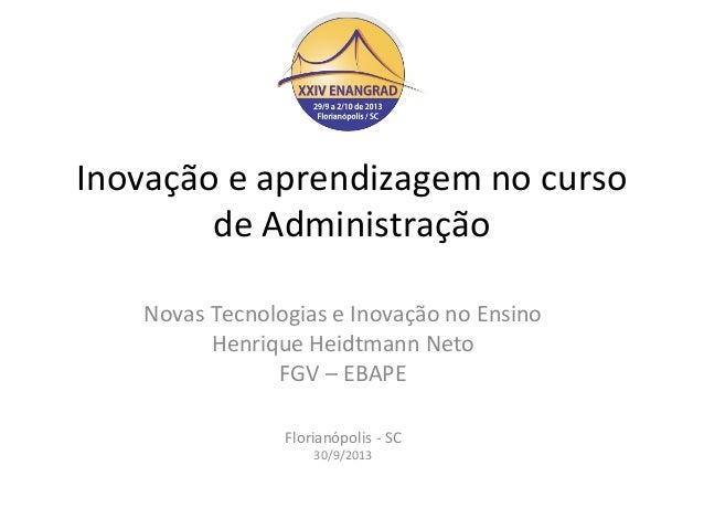 Inovação e aprendizagem no curso de Administração Novas Tecnologias e Inovação no Ensino Henrique Heidtmann Neto FGV – EBA...