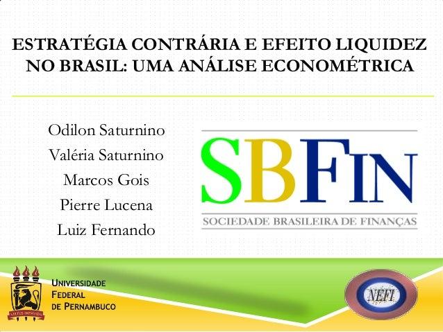 ESTRATÉGIA CONTRÁRIA E EFEITO LIQUIDEZNO BRASIL: UMA ANÁLISE ECONOMÉTRICAOdilon SaturninoValéria SaturninoMarcos GoisPierr...