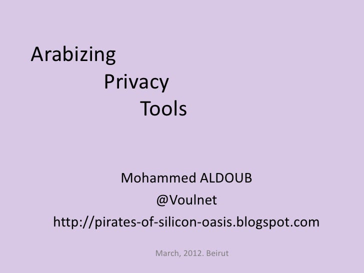 Arabizing        Privacy            Tools              Mohammed ALDOUB                   @Voulnet  http://pirates-of-silic...