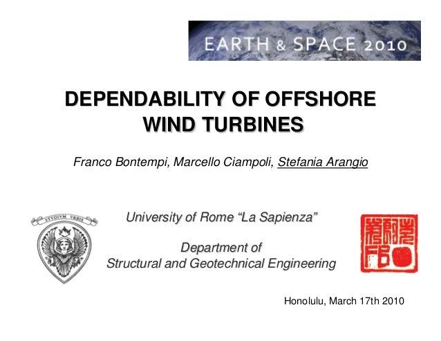 DEPENDABILITY OF OFFSHOREDEPENDABILITY OF OFFSHORE WIND TURBINESWIND TURBINES Franco Bontempi, Marcello Ciampoli, Stefania...
