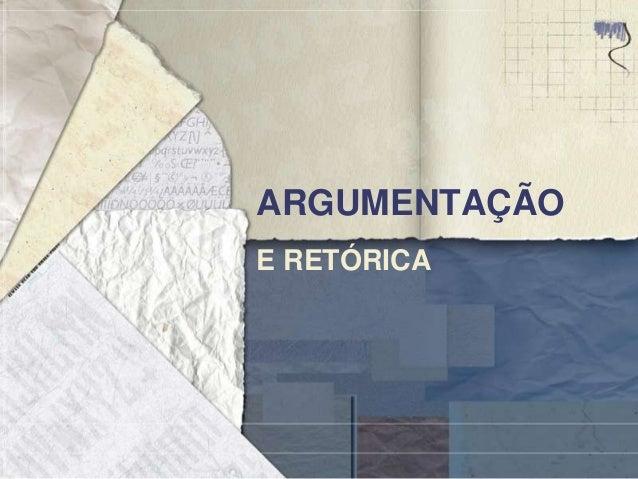 ARGUMENTAÇÃO E RETÓRICA