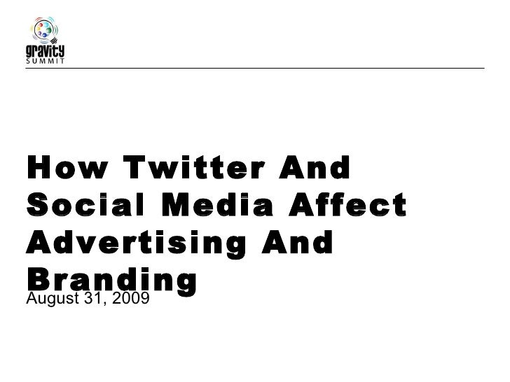 How Twitter And Social Media Affect Advertising And Branding August 31, 2009