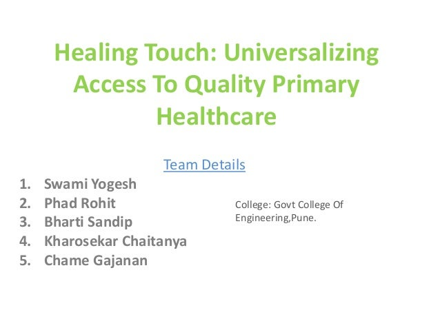 Healing Touch: Universalizing Access To Quality Primary Healthcare Team Details 1. Swami Yogesh 2. Phad Rohit 3. Bharti Sa...