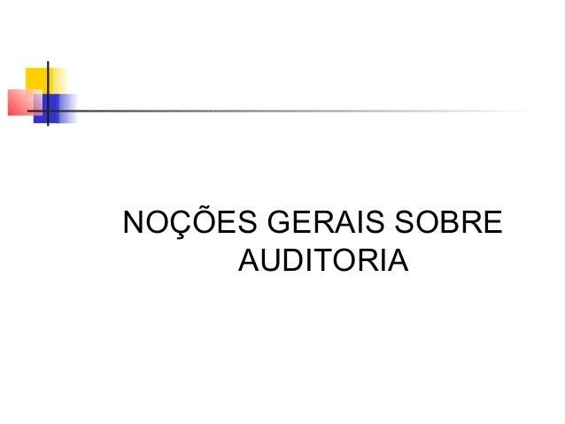 NOÇÕES GERAIS SOBRE AUDITORIA
