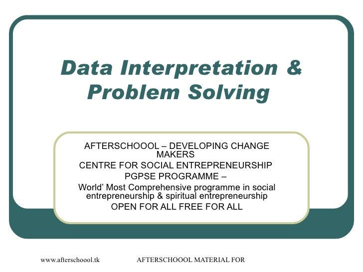 Data Interpretation & Problem Solving  AFTERSCHOOOL – DEVELOPING CHANGE MAKERS  CENTRE FOR SOCIAL ENTREPRENEURSHIP  PGPSE ...