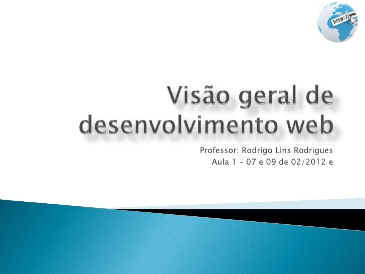 Professor: Rodrigo Lins Rodrigues   Aula 1 – 07 e 09 de 02/2012 e