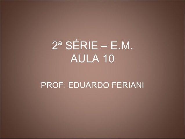 2ª SÉRIE – E.M.      AULA 10PROF. EDUARDO FERIANI
