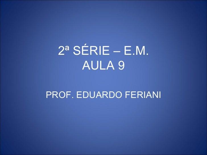2ª SÉRIE – E.M.      AULA 9PROF. EDUARDO FERIANI