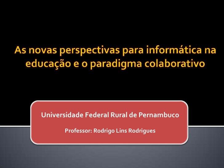 Universidade Federal Rural de Pernambuco      Professor: Rodrigo Lins Rodrigues