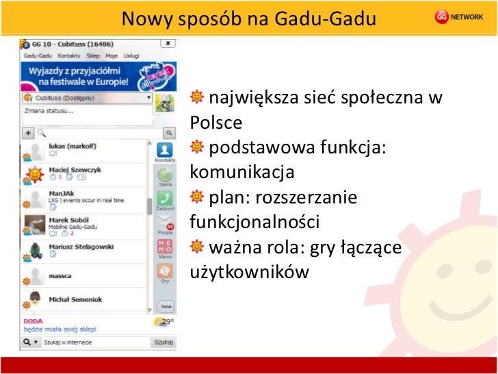 Nowy sposób na Gadu-Gadu<br />największa sieć społeczna w Polsce<br />podstawowa funkcja: komunikacja<br />plan: rozszerza...