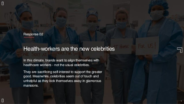 Response 02 Health-workers are the new celebrities In this climate, brands want to align themselves with healthcare worker...