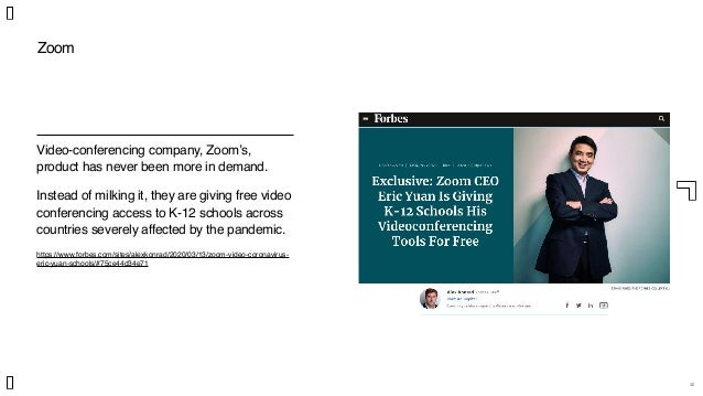 30 Zoom Video-conferencing company, Zoom's, product has never been more in demand. Instead of milking it, they are giving ...
